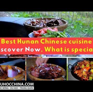 Ẩm thực Hồ Nam Trung Quốc có gì đặc biệt? ( Best Hunan Chinese cuisine, What is special? )