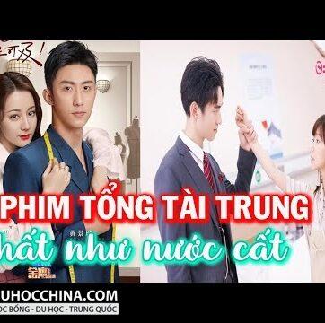 10 Bộ Phim Trung Quốc Thể Loại Tổng Tài Bá Đạo Mới Nhất