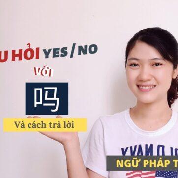 ĐẶT CÂU HỎI ĐÚNG SAI VỚI 吗 | Tự học ngữ pháp tiếng Trung