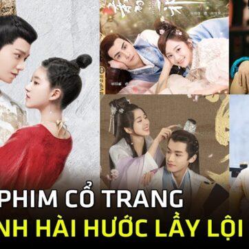 Top 10 phim cổ trang hài hước Trung Quốc có nữ chính Quậy phá và Lầy Lội nhất- Phim Trung Quốc 2021